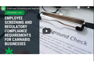 February 19 2021: Employee Screening and Regulatory Compliance Requirements for Cannabis Businesses