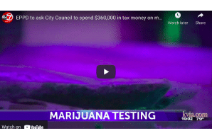 EL Paso: EPPD to ask City Council to spend $360,000 in tax money on marijuana testing